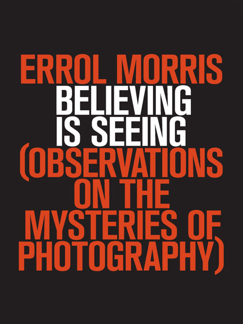 Believing is seeing errol morris photography book